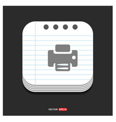 office printer icon gray icon on notepad style vector image