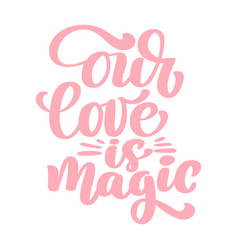 Our love is magic text for happy valentines day vector