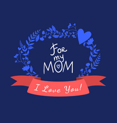 for my mom happy mothers day card vector image