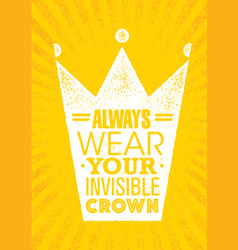 always wear your invisible crown inspiring vector image