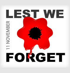 remembrance day lest we forget red bloody poppy vector image