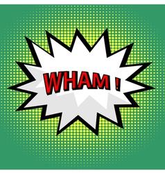 Wham comic cloud in pop art style vector