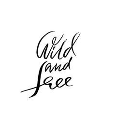 wild and free modern calligraphy handwritten vector image