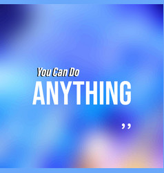 You can do anything life quote with modern vector