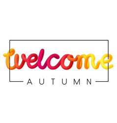 Welcome autumn colorful spectrum inscription on vector