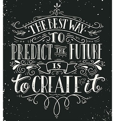 The best way to predict future is to create it vector