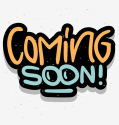 Coming soon text inscription hand drawn lettering vector