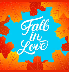 Fall in love hand written lettering quote vector