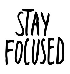 Motivational phrase stay focused isolated at white vector