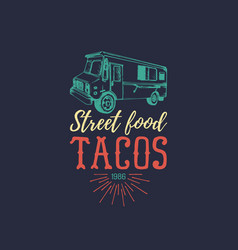vintage mexican food truck poster tacos vector image
