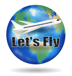 lets fly with aeroplane fly travel around wor vector image