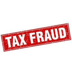 tax fraud red square grunge stamp on white vector image
