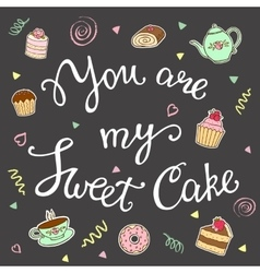 You are my sweet cake hand lettering vector image
