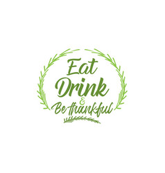 eat drink and be thankful thanksgiving quote vector image