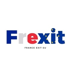 FREXIT - France exit from European Union on vector image