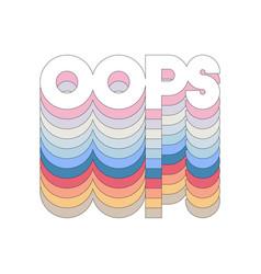 Slogan oops phrase graphic print fashion vector