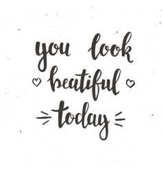 You look Beautiful Today Hand drawn typography vector image