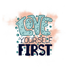 love yourself first inscription for t-shirts vector image