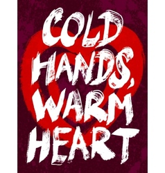 Cold hands warm heart typography vector image
