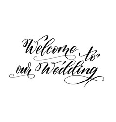 Brush calligraphy welcome to our wedding vector