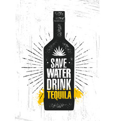 Save water drink tequila craft local agave vector
