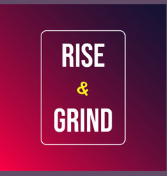 Rise and grind life quote with modern background vector