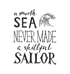 smooth sea never made a skilled sailor - lettering vector image vector image