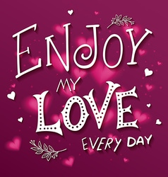 hand drawing lettering phrase - enjoy my love vector image vector image