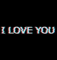White i love you text in glitch style vector