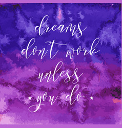 dreams dont work unless you do watercolor hand vector image