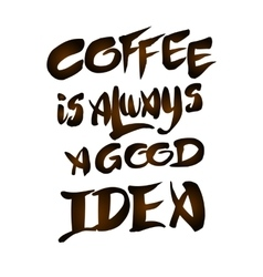 Coffee is always a good idea calligraphy vector image