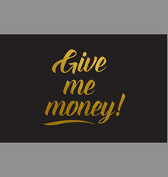 Give me money gold word text typography vector