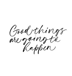 Good things are going to happen calligraphy vector