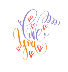 Love you - hand lettering inscription text to vector