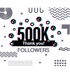 Thank you 500 000 followers numbers glitch style vector
