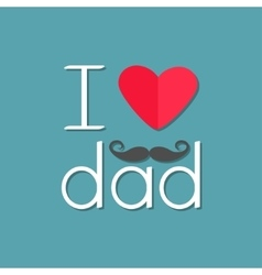 I love dad Happy fathers day Curl moustache Text vector image