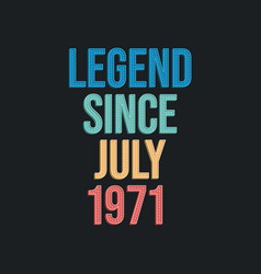 Legend since july 1971 - retro vintage birthday vector