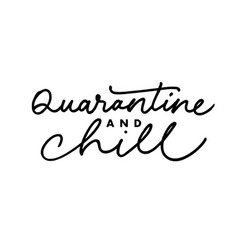 Quarantine and chill lettering vector