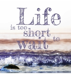 Life is too short to wait lettering on abstract vector