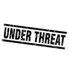 square grunge black under threat stamp vector image
