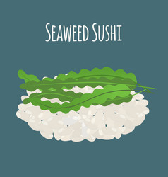 seaweed sushi - asian food algae rice vector image