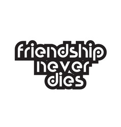 Bold text friendship never dies inspiring quotes vector