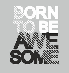fashion print for t shirt born to be awesome vector image