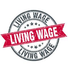Living wage round grunge ribbon stamp vector
