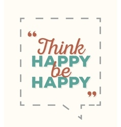 Think happy be happy - typographic quote poster vector image