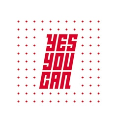 Yes You can Motivational quote vector image