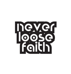 Bold text never loose faith inspiring quotes text vector