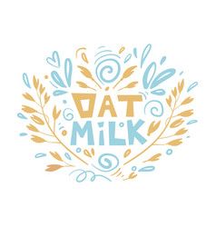 oat milk hand drawn lettering spikes and grains vector image