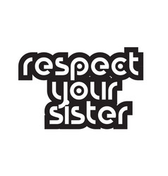 Bold text respect your sister inspiring quotes vector