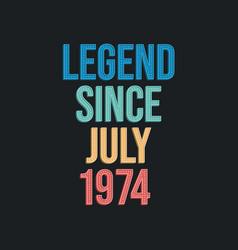 Legend since july 1974 - retro vintage birthday vector